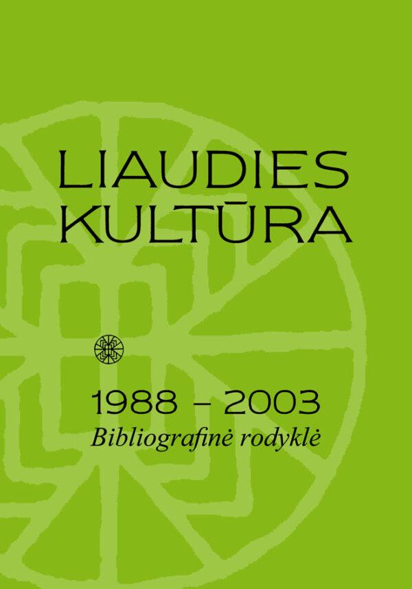 LIAUDIES KULTŪRA 1988 - 2003 Bibliografinė rodyklė